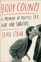 BODY COUNTS: A MEMOIR OF POLITICS, SEX, AIDS AND SURVIVAL By SEAN STRUB