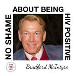 Bradford McIntyre NO SHAME ABOUT BEING HIV POSITIVE - RISE UP TO HIV - http://www.facebook.com/RiseUpToHIVandHCV