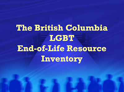 The British Columbia LGBT End-of-Life Resource Inventory - www.sfu.ca