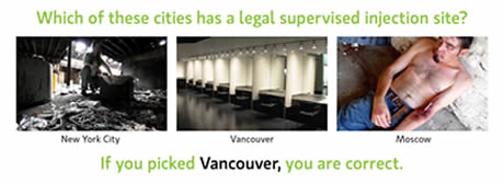 Which of these cities has a legal supervised omjection site? New York City, Vancouver,  Moscow. If you picked Vancouver, you are correct.