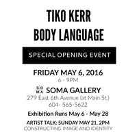 Tiko Kerr - Body Language - May 6, 2016 - SOMA GALLERY - tikokerr.com/