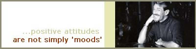 ...positive attitudes are not simply 'moods'. Bradford McIntyre Positively Positive Living with HIV/AIDS